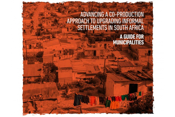 Advancing a co-production approach to upgrading informal settlements in South Africa: A Guide for Municipalities